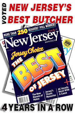 Voted best meat market - Four Years in a Row by New Jersey Monthly Magazine